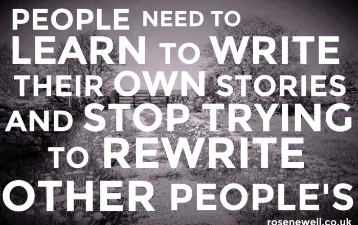 People need to learn to write their own stories and stop trying to rewrite other people's.